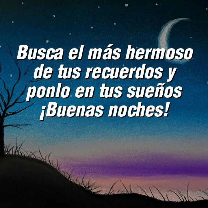 buenas noches 3 busca el mas hermoso de tus recuerdos y